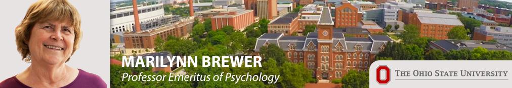 Marilynn Brewer  Professor Emeritus of Psychology Ohio State University