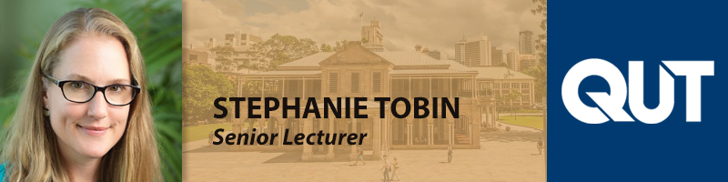 Stephanie Tobin, Senior Lecturer, Queensland University of Technology
