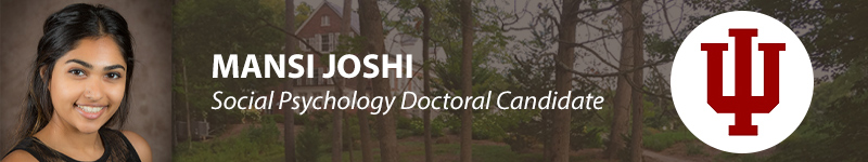 Mansi Joshi Social Psychology Doctoral Candidate at Indiana University