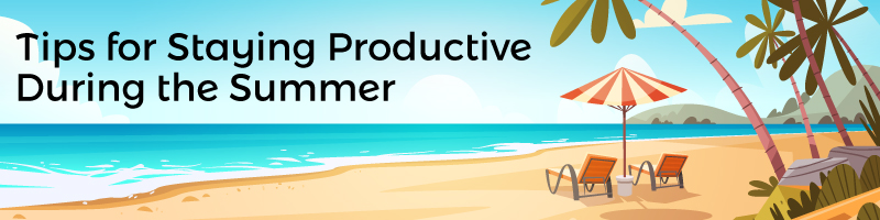 Illustration of a beach with two chairs and an umbrella and the text Tips for Staying Productive During the Summer