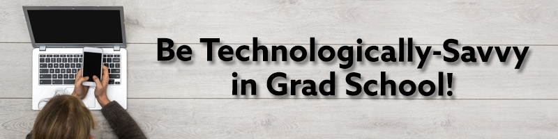 Image of woman using smartphone and laptop computer with the text Be Technologically-Savvy in Grad School